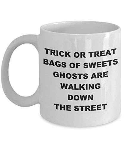 Trick or Treat, Bag Of Sweets, Ghosts Are Walking Down The Streets - Cute Halloween Mug - 11 oz White Ceramic Coffee Cup -