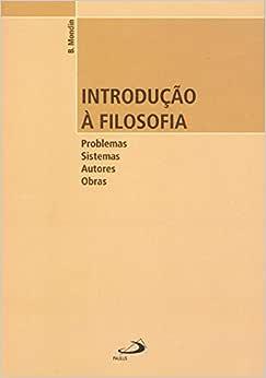 Introdução à Filosofia: Problemas, Sistemas, Autores, Obras