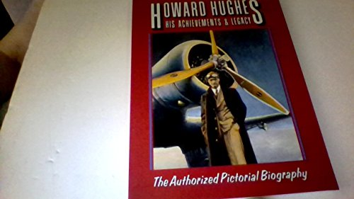 Howard Hughes: His Achievements & Legacy: The Authorized Pictorial Biography