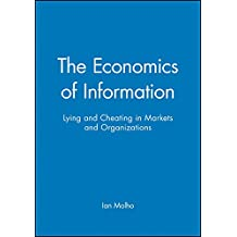 The Economics of Information: Lying and Cheating in Markets and Organizations