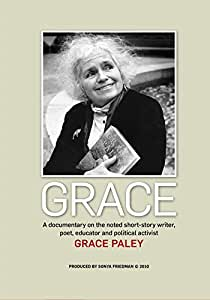 Grace: A Documentary on the Noted Short Story Writer, Poet, Educator, and Political Activist Grace Paley