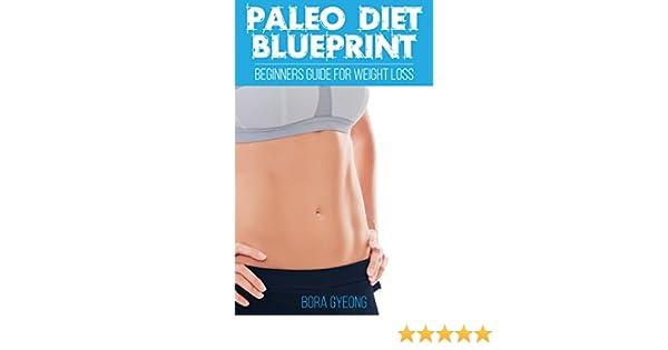 Amazon paleo diet blueprint beginners guide for weight loss amazon paleo diet blueprint beginners guide for weight loss ebook bora gyeong kindle store malvernweather Gallery