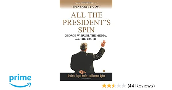 All The President S Spin George W Bush The Media And The Truth
