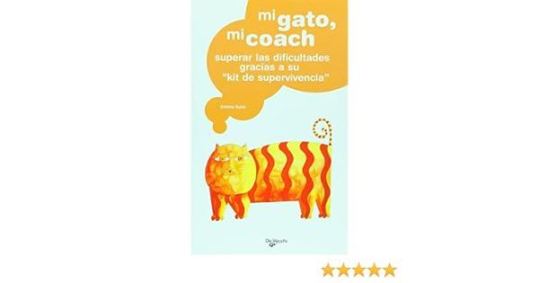 Mi gato, mi coach. Superar las dificultades gracias a su kit de supervivencia (Spanish Edition): Odette Eylat: 9788431536541: Amazon.com: Books
