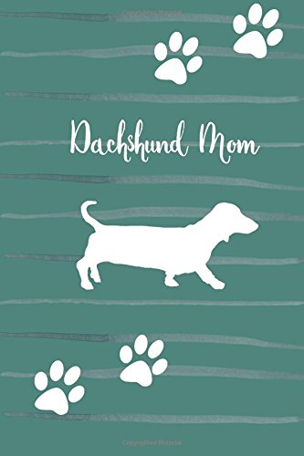Dachshund Mom: Blank Lined Journal, Dog Lover Journal for Notes, Walking, Training, or Gift (Dog Lover Notebooks) (Volume 5) - Lined Training