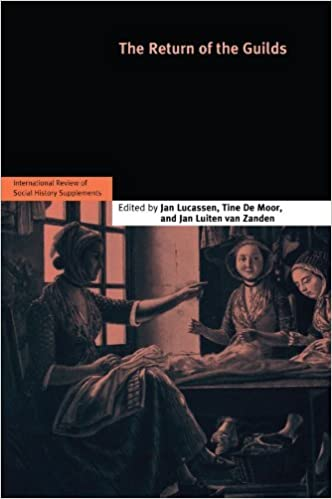 The Return of the Guilds: Towards a Global History of the Guilds in Pre-industrial Times: v. 16 (International Review of Social History Supplements) (2009-01-15)