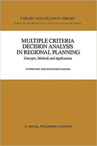 Multiple Criteria Decision Analysis in Regional Planning: Concepts, Methods and Applications (Theory and Decision Library B)