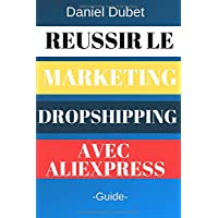Réussir le Marketing Dropshipping avec Aliexpress: -Guide-
