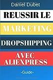 Réussir le Marketing Dropshipping avec Aliexpress: -Guide-