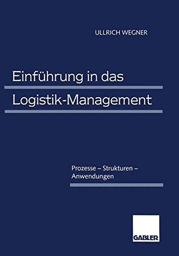 Einführung in das Logistik-Management: Prozesse - Strukturen - Anwendungen Gebundenes Buch – 28. Februar 1996 Ullrich Wegner Gabler Verlag 3409126066 266200