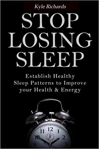 Book Stop Losing Sleep: Establish Healthy Sleep Patterns to Improve your Health and Energy by Kyle Richards (2014-10-16)