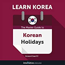 Learn Korean: The Master Guide to Korean Holidays for Beginners Audiobook by Innovative Language Learning LLC Narrated by KoreanClass101.com