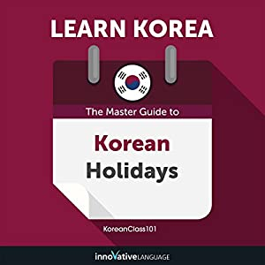 Learn Korean: The Master Guide to Korean Holidays for Beginners Hörbuch von Innovative Language Learning LLC Gesprochen von: KoreanClass101.com