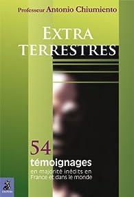 Extra-terrestres : 54 témoignages, en majorité inédits en France et dans le monde par Antonio Chiumiento