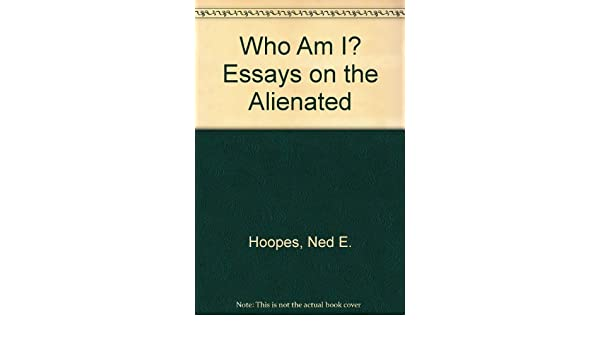 who am i essays on the alienated ned e hoopes  who am i essays on the alienated ned e hoopes 9780440995722 com books
