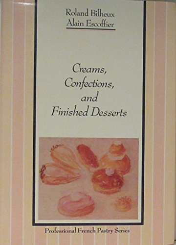 Creams, Confections, and Finished Desserts (The Professional French Pastry Series) (English and French Edition)