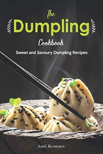 The Dumpling Cookbook: Sweet and Savoury Dumpling Recipes (Easy Chicken And Dumplings Recipe Crock Pot)