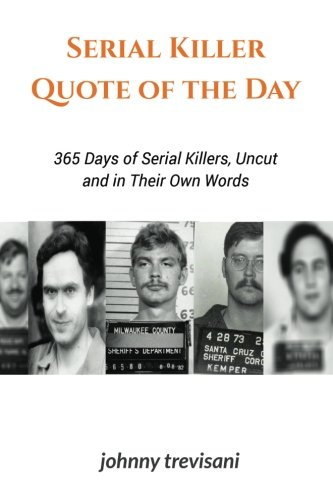 Serial Killer Quote of the Day: 365 Days of Serial Killers Uncut and In Their Own Words