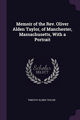 Memoir of the Rev. Oliver Alden Taylor, of Manchester, Massachusetts, With a Portrait