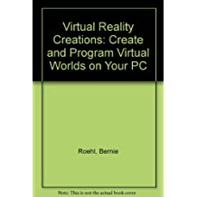 Virtual reality creations: Explore, manipulate, and create virtual worlds on your PC