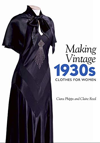 Making Vintage 1930s Clothes for Women por Ciara Phipps,Claire Reed