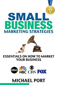 Small Business Marketing Strategies: Essentials on How to Market Your Business from CreateSpace Independent Publishing Platform