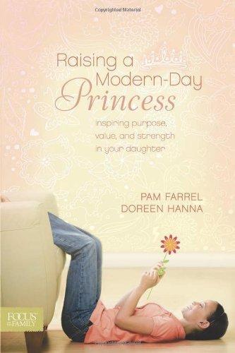 Raising a Modern Day Princess by Farrel, Pam, Hanna, Doreen [Tyndale House Publishers, Inc.,2009] (Paperback)