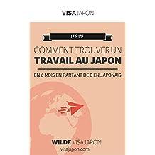 COMMENT TRAVAILLER AU JAPON EN 6 MOIS ?: ARRETEZ DE VIVRE LE JAPON PAR PROCURATION ET VIVEZ LA VIE DE VOS REVES. (French Edition)