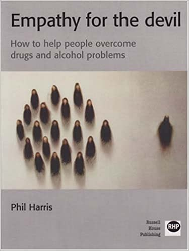 Empathy for the Devil: How to Help People Overcome Drugs and Alcohol Problems