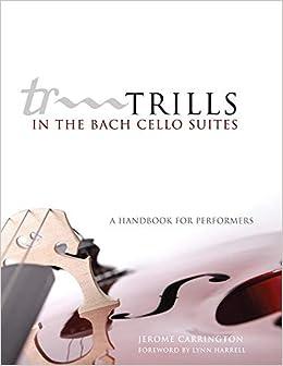 """Trills In The Bach Cello Suites: A Handbook For Performers"" - por Lynn Harrell MOBI EPUB 978-0806140018"