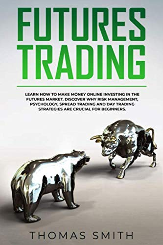 41h4Ip8BNwL - Futures Trading: Learn How to Make Money Online Investing in the Futures Market. Discover why Risk Management, Psychology, Spread Trading and Day Trading Strategies are crucial for Beginners.
