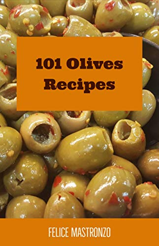 101 Olives Recipes: easy olives recipes everyone can do by Felice Mastronzo