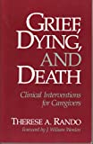 Grief, Dying, and Death : Clinical Interventions for Caregivers, Rando, Therese A., 0878222324
