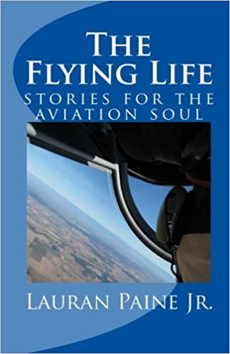 The Flying Life: stories for the aviation soul