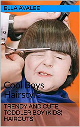 Trendy And Cute Toddler Boy Kids Haircuts Cool Boys Hairstyle Kindle Edition By Avalee Ella Children Kindle Ebooks Amazon Com
