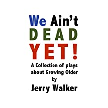 We Ain't Dead Yet!: 8 Plays About Growing Older