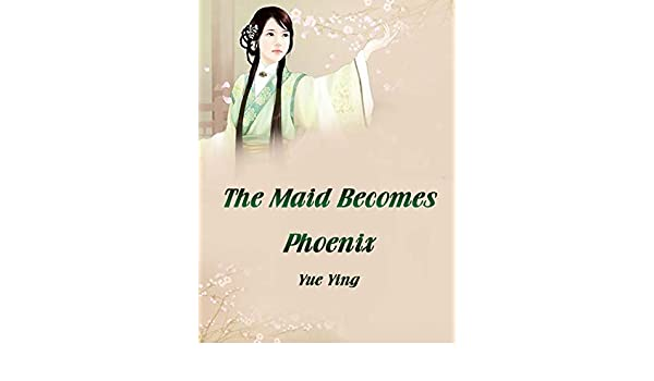 The Maid Becomes Phoenix: Volume 1 (English Edition) eBook: Yue ...