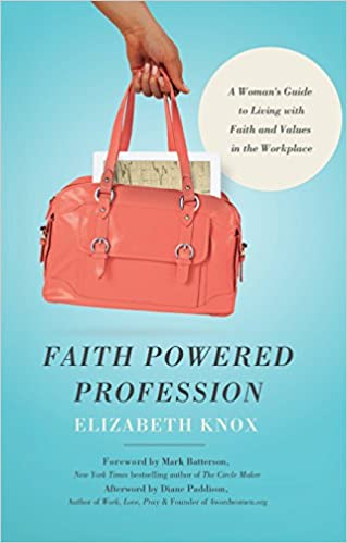 d5785465a3 Faith Powered Profession: A Woman's Guide to Living with Faith and ...