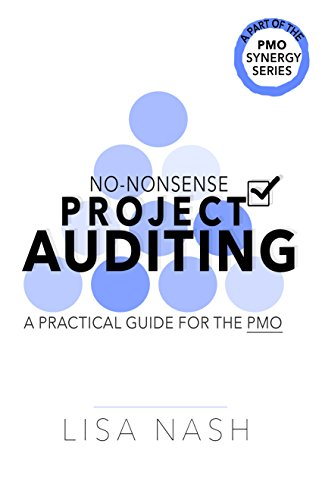 No-nonsense project auditing: A practical guide for the PMO (PMO Synergy Book 2)