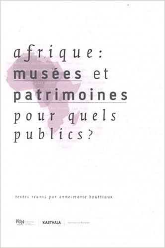 Afrique : Musees et Patrimoines pour Quels Publics ?