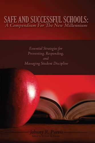 Safe and Successful Schools: A Compendium For The New Millennium: Essential Strategies for Preventing, Responding, and M