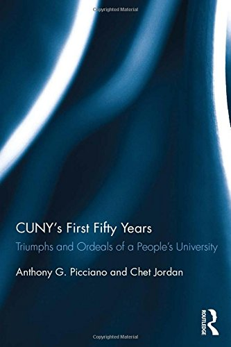 CUNYs First Fifty Years: Triumphs and Ordeals of a Peoples University