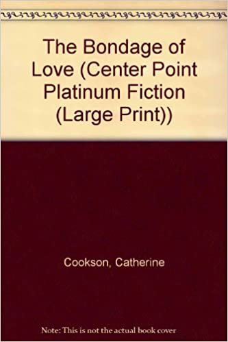 Book The Bondage of Love (Center Point Platinum Fiction (Large Print)) by Catherine Cookson (2002-01-04)