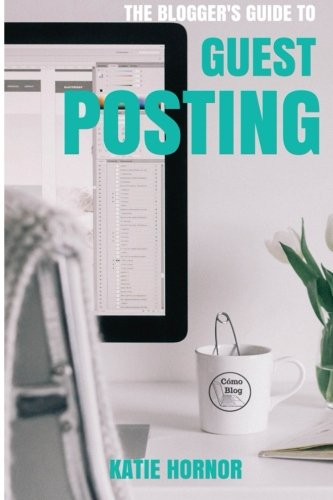 The Blogger's Guide to Guest Posting