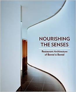 Nourishing The Senses Restaurant Architecture Of Bentel Bentel