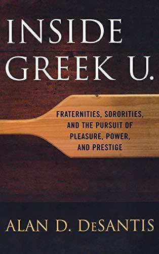 Inside Greek U.: Fraternities, Sororities, and the Pursuit of Pleasure, Power, and Prestige (Best Sororities In The Us)