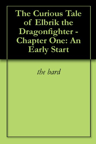 The Curious Tale of Elbrik the Dragonfighter - Chapter One: An Early Start