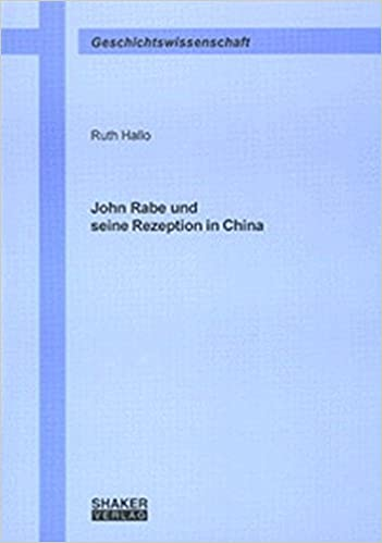 John Rabe und seine Rezeption in China Berichte aus der ...