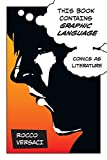 This Book Contains Graphic Language: Comics as Literature