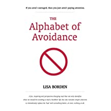 The Alphabet of Avoidance: Simple solutions to immediately replace 'bad' habits with something better...or even, nothing at all.